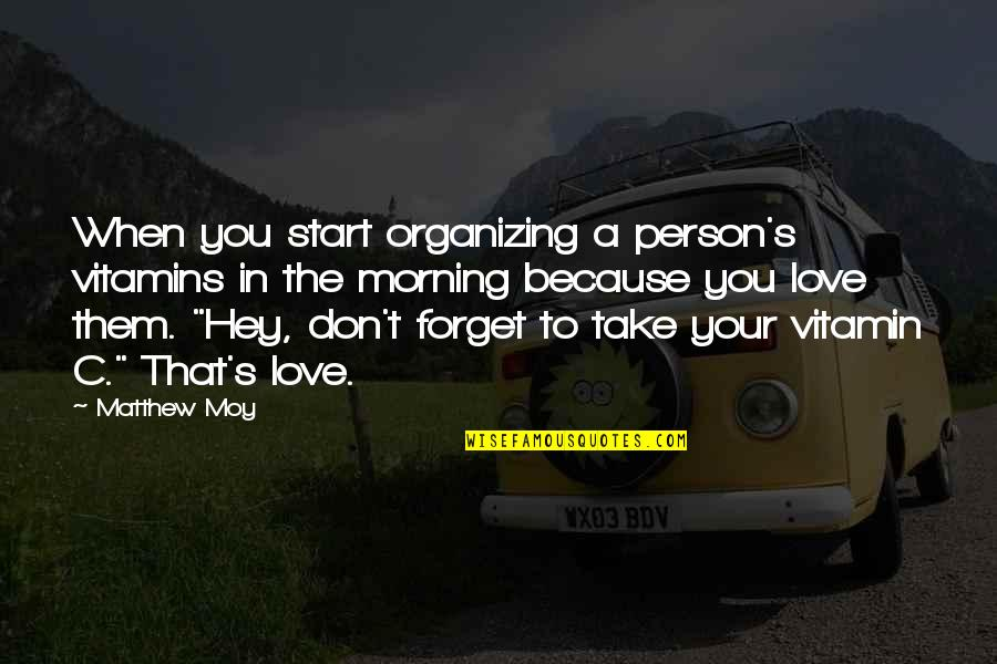 Start To Love Quotes By Matthew Moy: When you start organizing a person's vitamins in