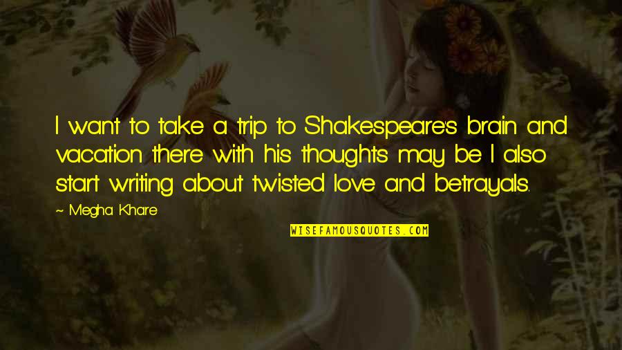 Start To Love Quotes By Megha Khare: I want to take a trip to Shakespeare's