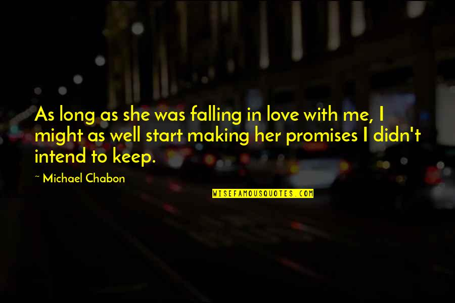 Start To Love Quotes By Michael Chabon: As long as she was falling in love