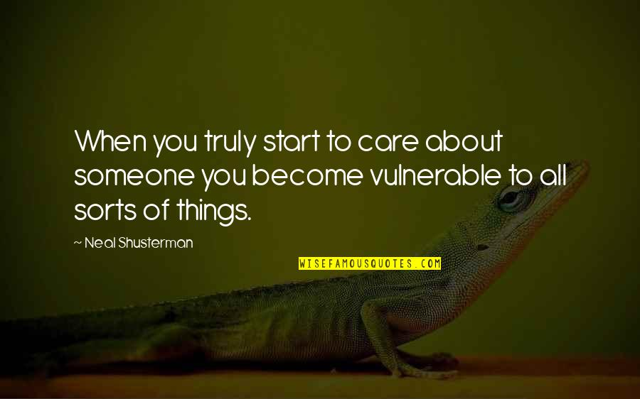 Start To Love Quotes By Neal Shusterman: When you truly start to care about someone