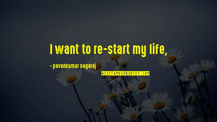 Start To Love Quotes By Pavankumar Nagaraj: I want to re-start my life,