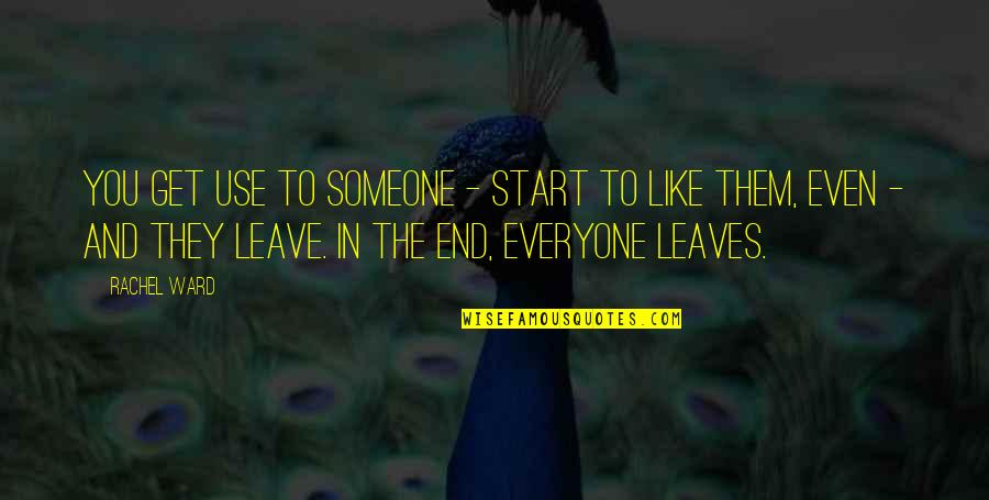 Start To Love Quotes By Rachel Ward: You get use to someone - start to