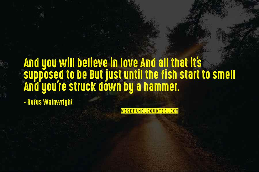 Start To Love Quotes By Rufus Wainwright: And you will believe in love And all