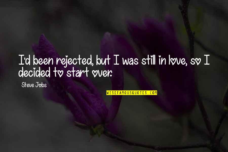 Start To Love Quotes By Steve Jobs: I'd been rejected, but I was still in