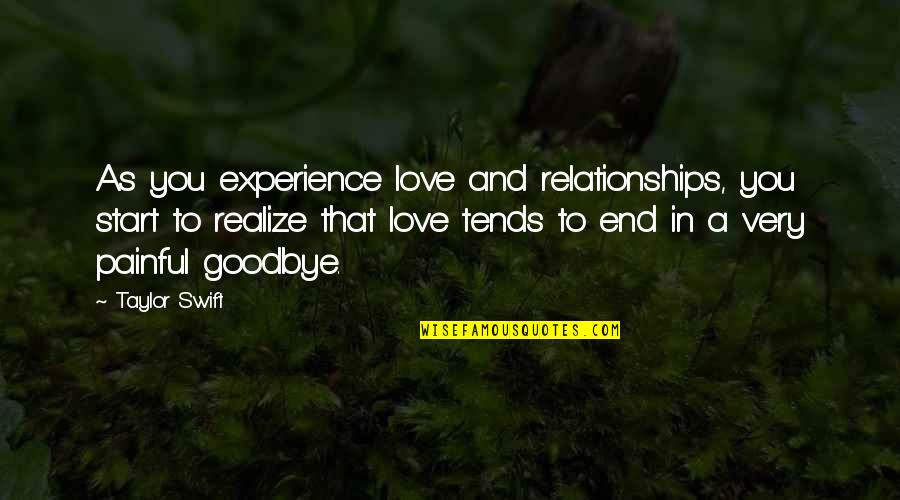 Start To Love Quotes By Taylor Swift: As you experience love and relationships, you start