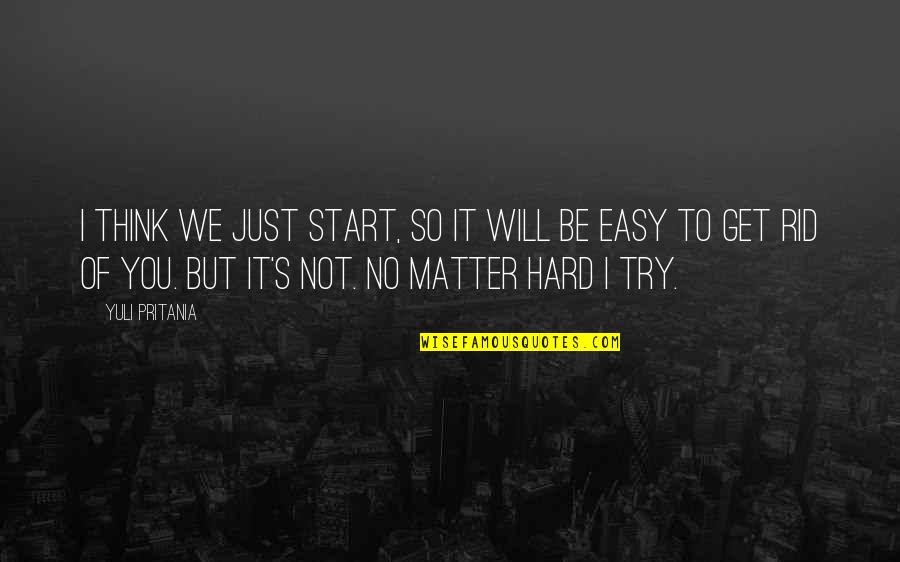 Start To Love Quotes By Yuli Pritania: I think we just start, so it will