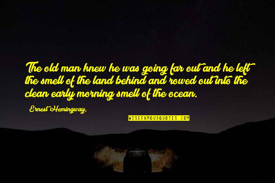 Start Your Day With Katie Quotes By Ernest Hemingway,: The old man knew he was going far