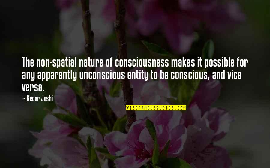 Start Your Day With Katie Quotes By Kedar Joshi: The non-spatial nature of consciousness makes it possible
