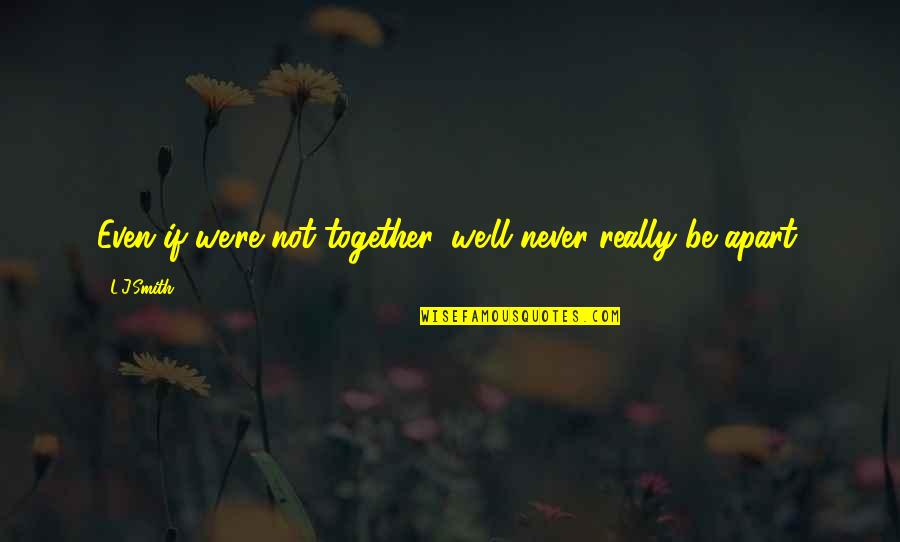 Start Your Day With Katie Quotes By L.J.Smith: Even if we're not together, we'll never really