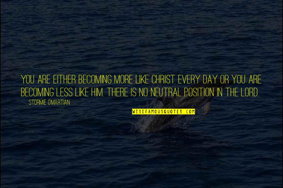 Start Your Day With Katie Quotes By Stormie O'martian: You are either becoming more like Christ every