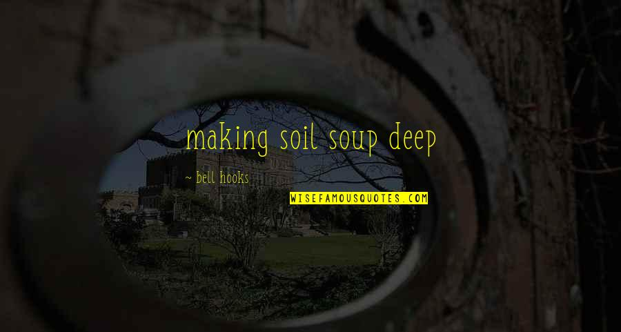 Start Your Day With Music Quotes By Bell Hooks: making soil soup deep