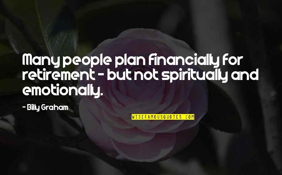 Start Your Day With Music Quotes By Billy Graham: Many people plan financially for retirement - but