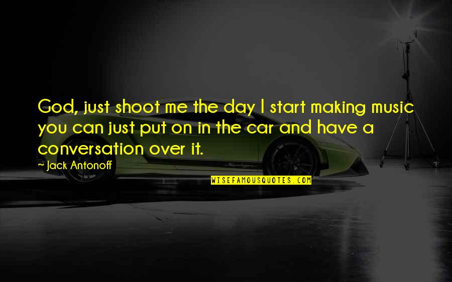 Start Your Day With Music Quotes By Jack Antonoff: God, just shoot me the day I start