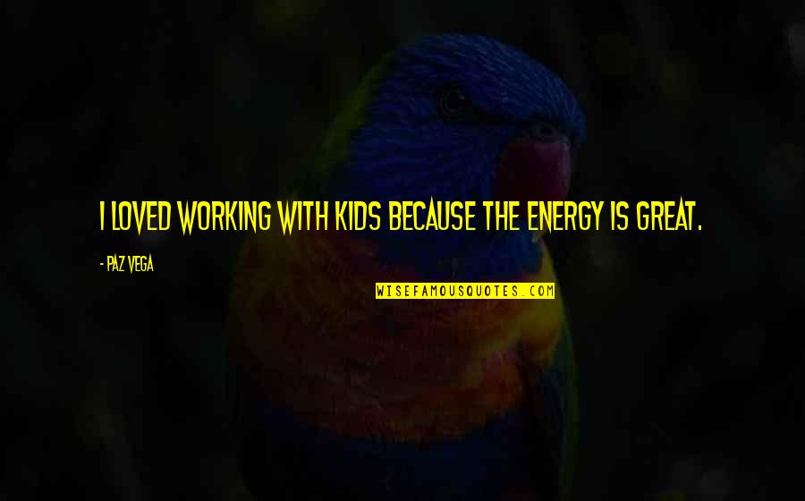 Start Your Day With Music Quotes By Paz Vega: I loved working with kids because the energy