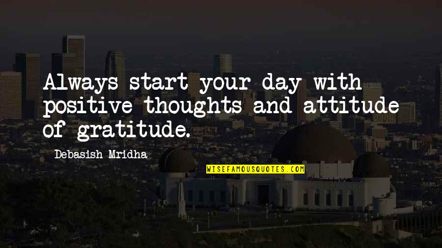 Start Your Day With Positive Thoughts Quotes By Debasish Mridha: Always start your day with positive thoughts and