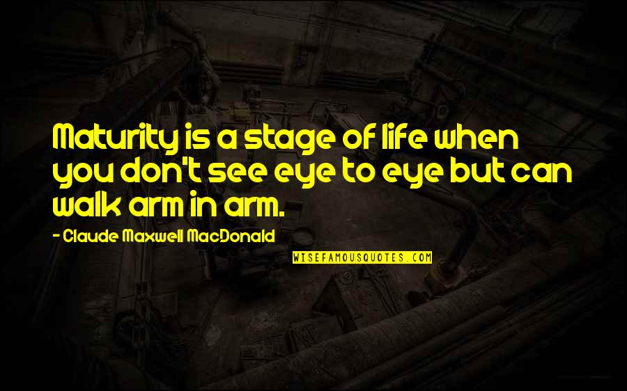 Startegy Quotes By Claude Maxwell MacDonald: Maturity is a stage of life when you