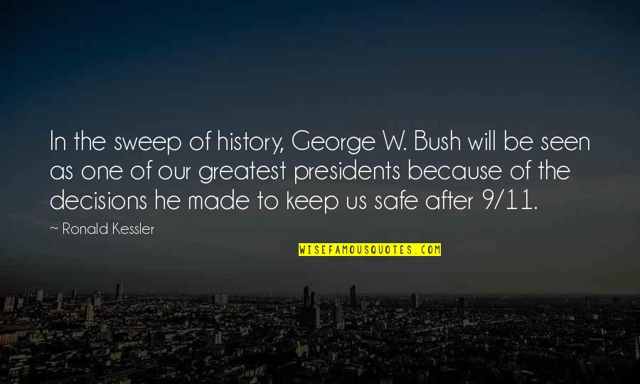 Startegy Quotes By Ronald Kessler: In the sweep of history, George W. Bush