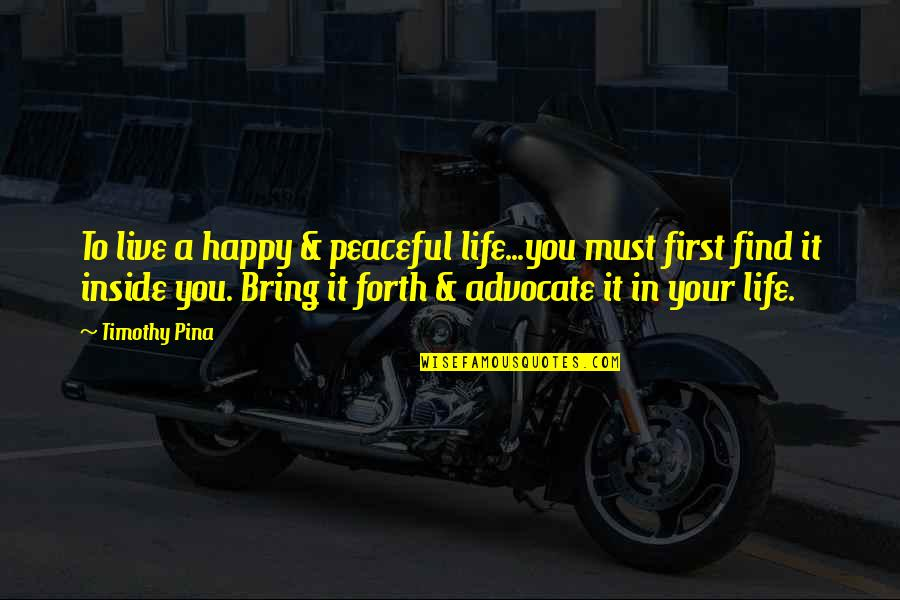 Startegy Quotes By Timothy Pina: To live a happy & peaceful life...you must