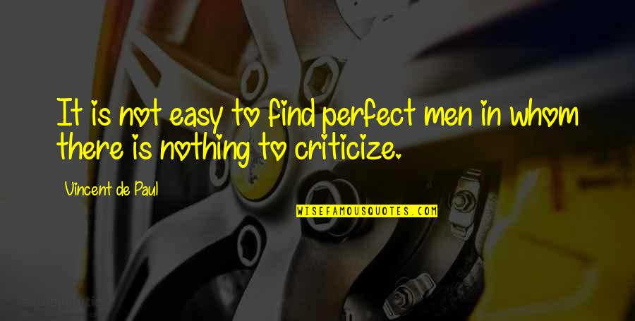 Startegy Quotes By Vincent De Paul: It is not easy to find perfect men