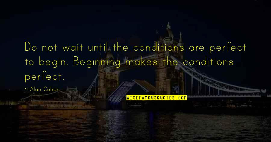 Starting A New You Quotes By Alan Cohen: Do not wait until the conditions are perfect