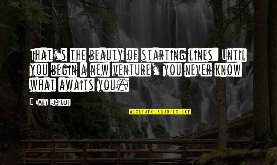 Starting A New You Quotes By Amby Burfoot: That's the beauty of starting lines: Until you