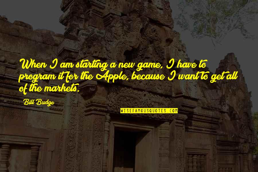 Starting A New You Quotes By Bill Budge: When I am starting a new game, I