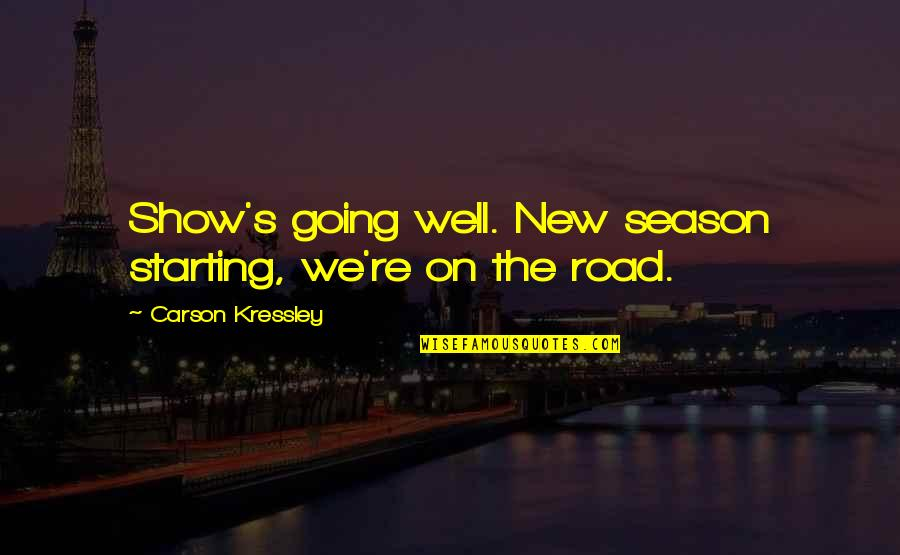 Starting A New You Quotes By Carson Kressley: Show's going well. New season starting, we're on