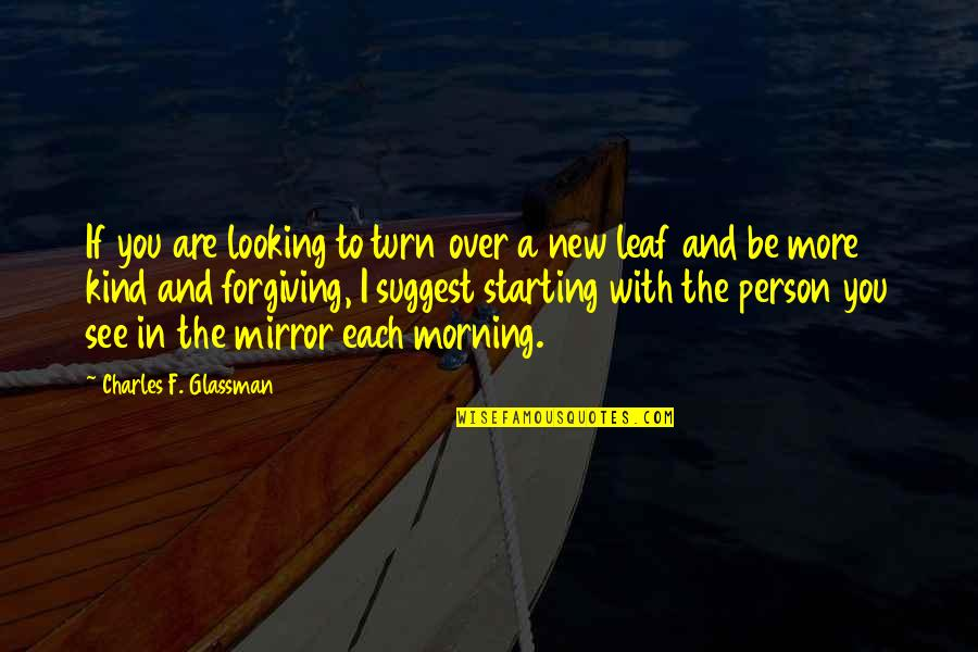 Starting A New You Quotes By Charles F. Glassman: If you are looking to turn over a