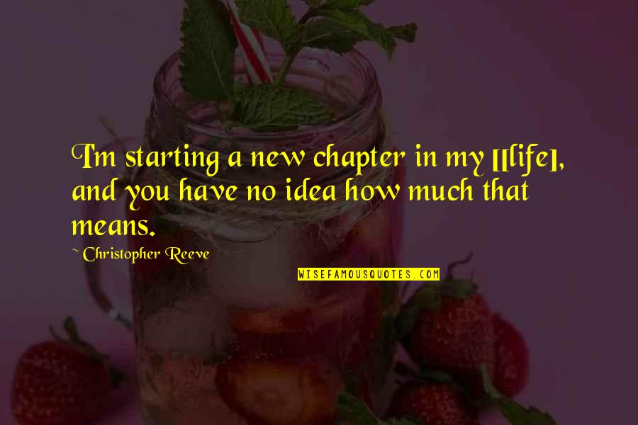 Starting A New You Quotes By Christopher Reeve: I'm starting a new chapter in my [[life],