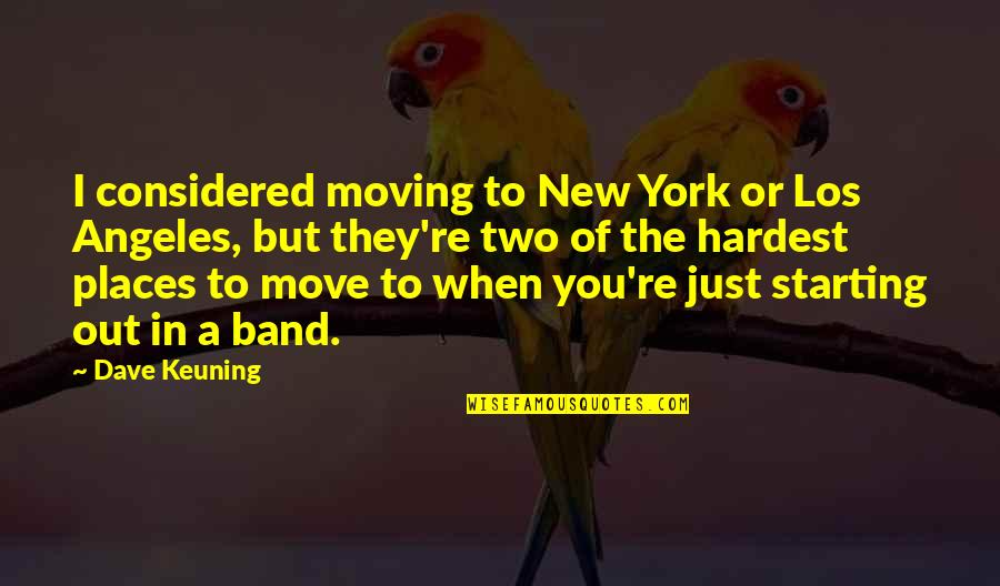 Starting A New You Quotes By Dave Keuning: I considered moving to New York or Los