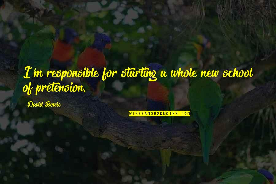 Starting A New You Quotes By David Bowie: I'm responsible for starting a whole new school