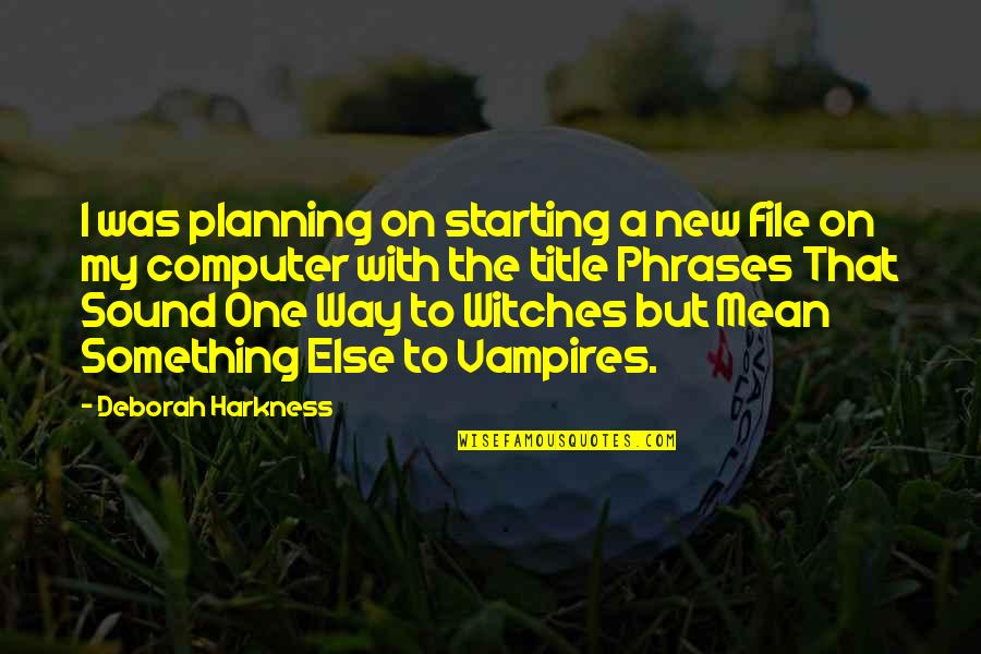Starting A New You Quotes By Deborah Harkness: I was planning on starting a new file
