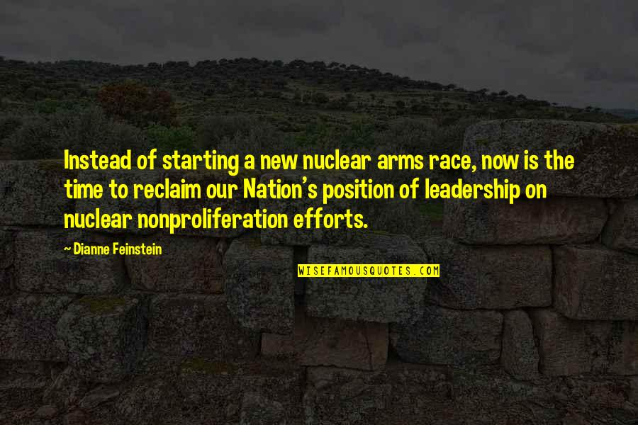 Starting A New You Quotes By Dianne Feinstein: Instead of starting a new nuclear arms race,