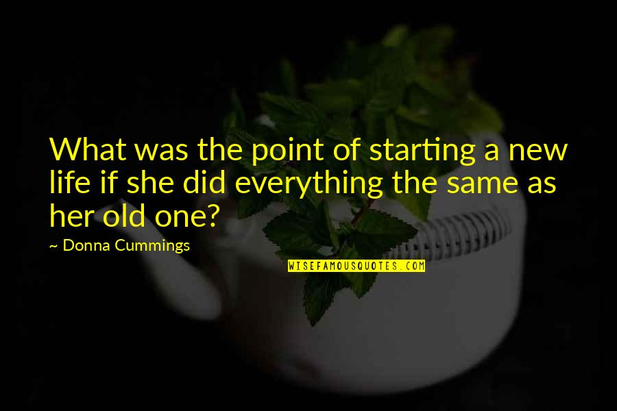 Starting A New You Quotes By Donna Cummings: What was the point of starting a new