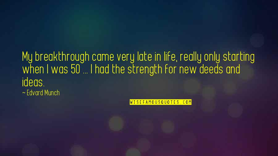 Starting A New You Quotes By Edvard Munch: My breakthrough came very late in life, really