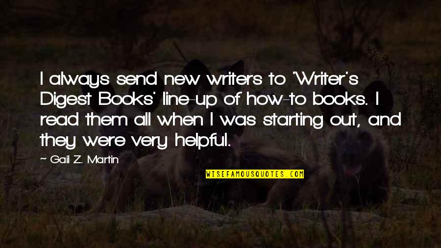 Starting A New You Quotes By Gail Z. Martin: I always send new writers to 'Writer's Digest