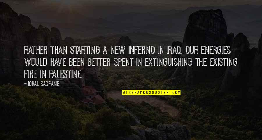 Starting A New You Quotes By Iqbal Sacranie: Rather than starting a new inferno in Iraq,