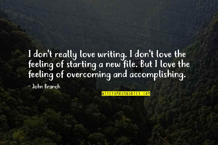 Starting A New You Quotes By John Branch: I don't really love writing. I don't love
