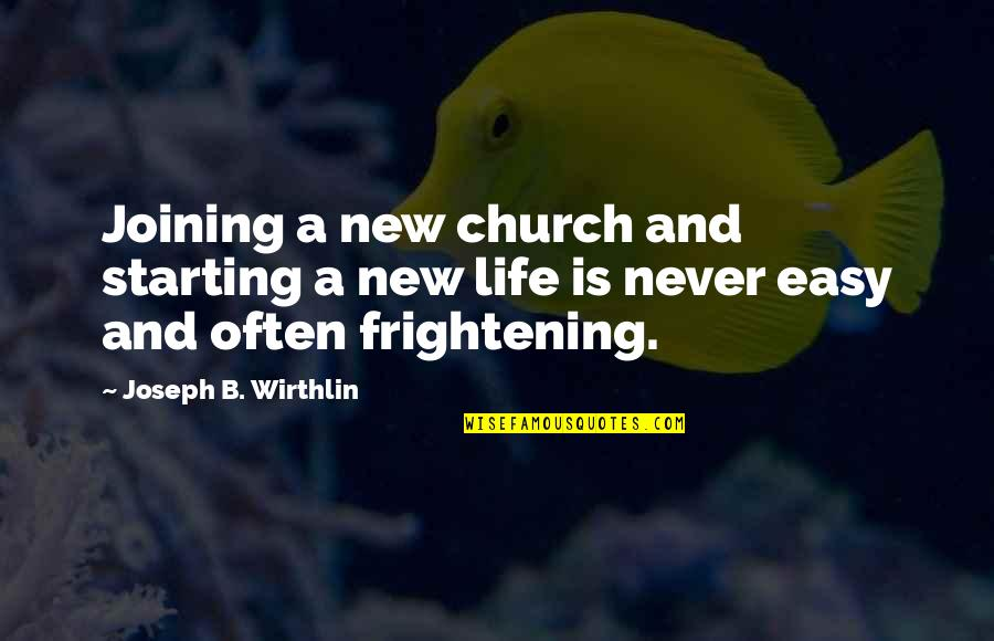 Starting A New You Quotes By Joseph B. Wirthlin: Joining a new church and starting a new