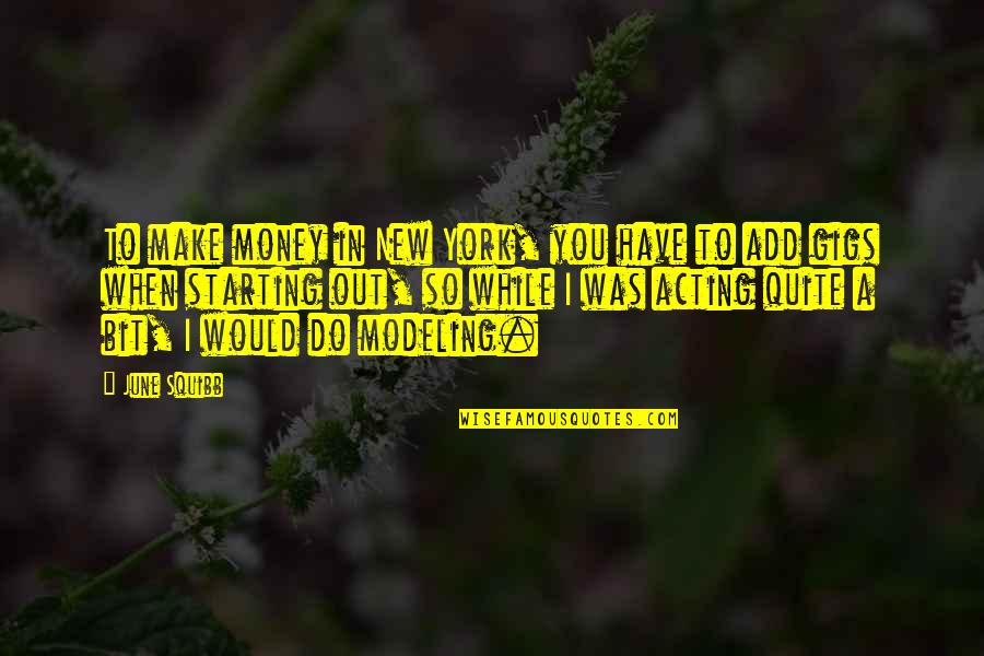 Starting A New You Quotes By June Squibb: To make money in New York, you have