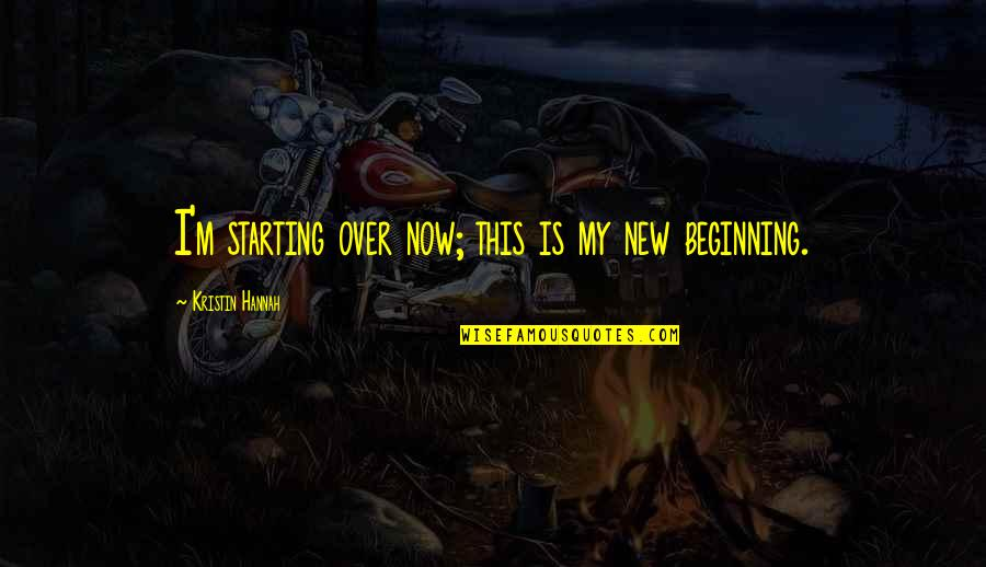 Starting A New You Quotes By Kristin Hannah: I'm starting over now; this is my new