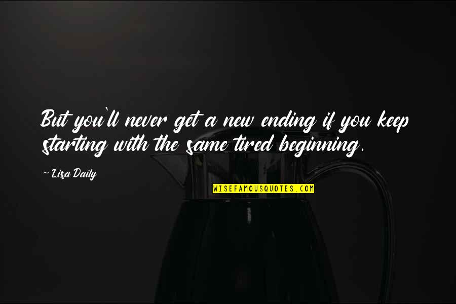 Starting A New You Quotes By Lisa Daily: But you'll never get a new ending if