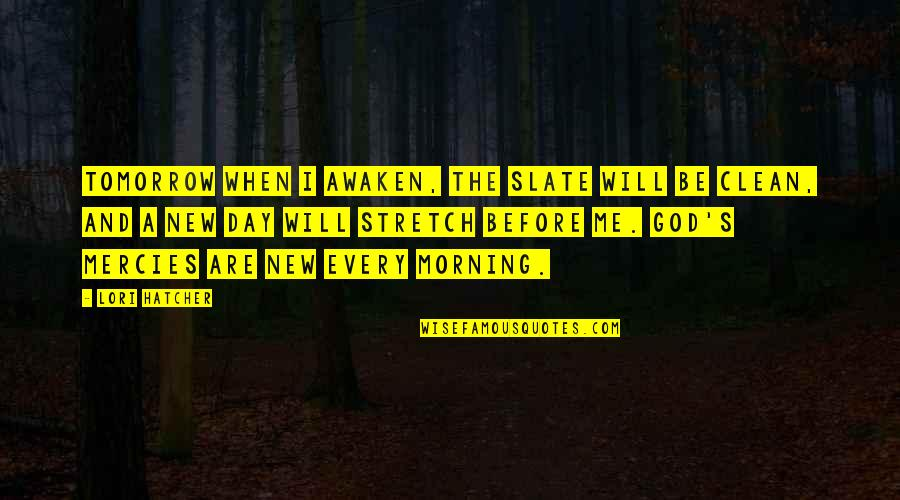 Starting A New You Quotes By Lori Hatcher: Tomorrow when I awaken, the slate will be