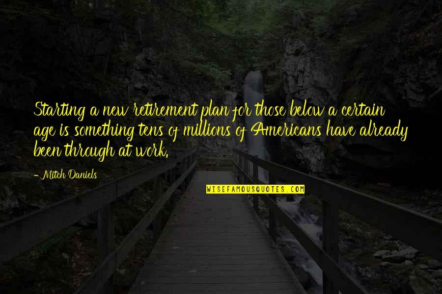 Starting A New You Quotes By Mitch Daniels: Starting a new retirement plan for those below