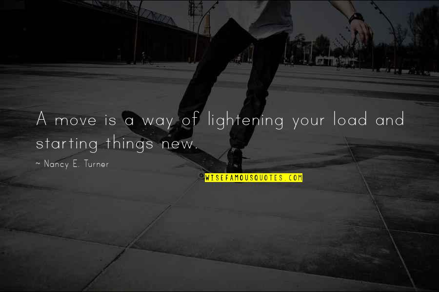 Starting A New You Quotes By Nancy E. Turner: A move is a way of lightening your
