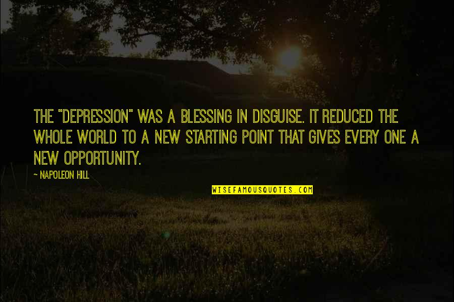 """Starting A New You Quotes By Napoleon Hill: THE """"depression"""" was a blessing in disguise. It"""
