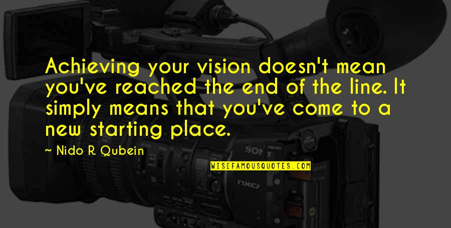 Starting A New You Quotes By Nido R. Qubein: Achieving your vision doesn't mean you've reached the
