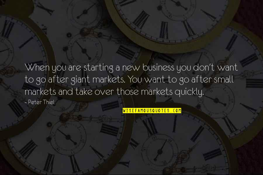 Starting A New You Quotes By Peter Thiel: When you are starting a new business you
