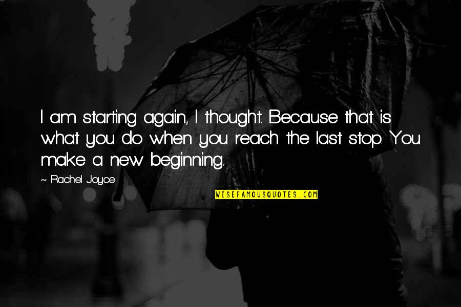 Starting A New You Quotes By Rachel Joyce: I am starting again, I thought. Because that
