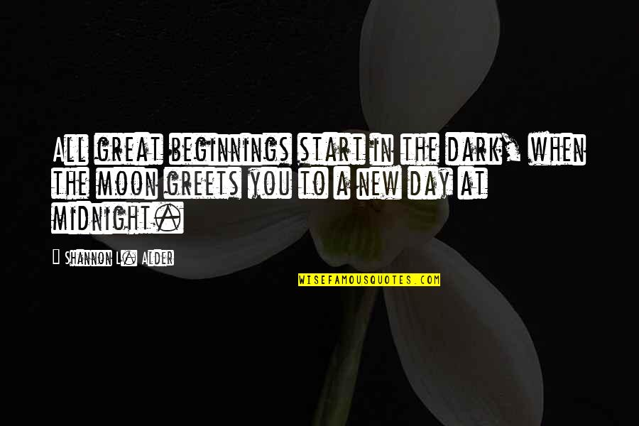 Starting A New You Quotes By Shannon L. Alder: All great beginnings start in the dark, when